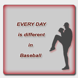 Every day is different in baseball